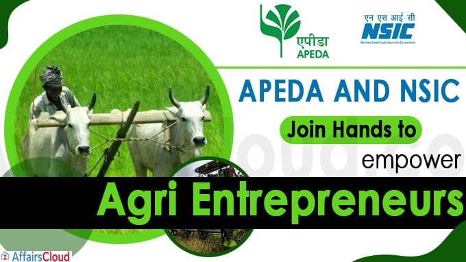 APEDA and NSIC join hands to empower agri entrepreneurs