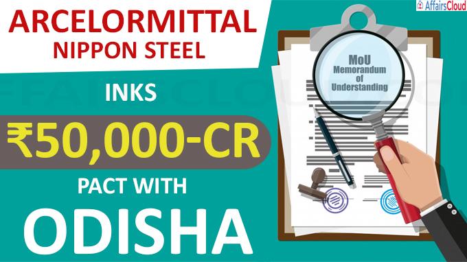 ArcelorMittal Nippon Steel inks ₹50,000-cr pact with Odisha