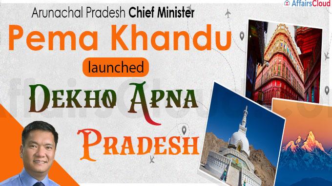 Arunachal Pradesh CM Pema Khandu launched 'Dekho Apna Pradesh'