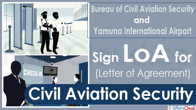 Bureau of Civil Aviation Security and Yamuna International Airport sign LoA