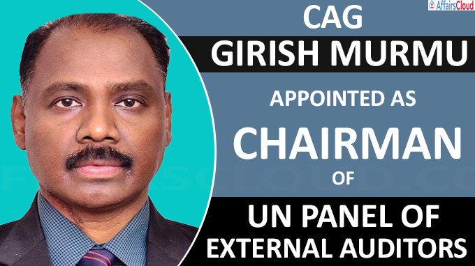 CAG Girish Murmu appointed Chairman of UN Panel of External Auditors