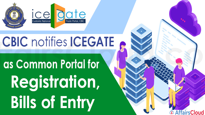 CBIC notifies ICEGATE as common portal for registration, bills of entry