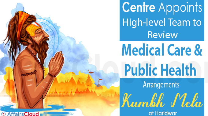 Centre appoints team to review Medical Care & Public Health for Kumbh Mela