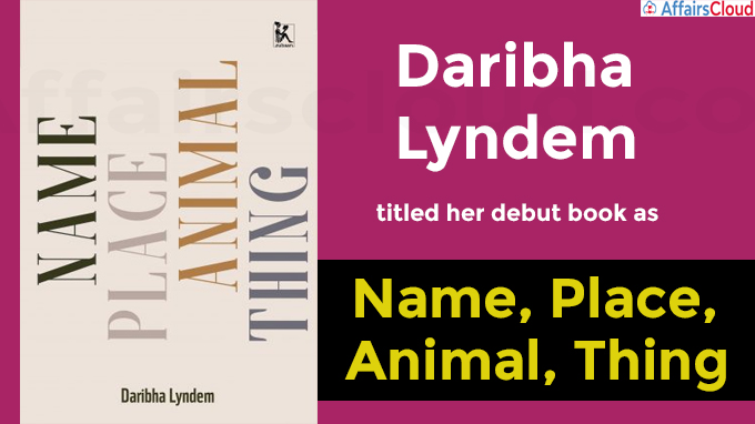 Daribha Lyndem titled her debut book as Name, Place, Animal, Thing