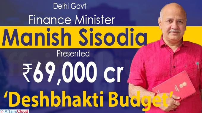 Delhi govt unveils ₹69,000 crore 'Deshbhakti Budget'
