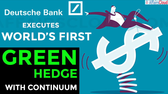 Deutsche Bank executes world's first green hedge with Continuum