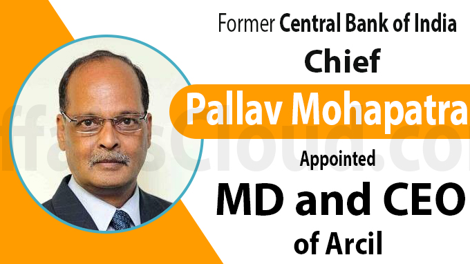 Former CBoI chief Pallav Mohapatra appointed MD and CEO of Arcil