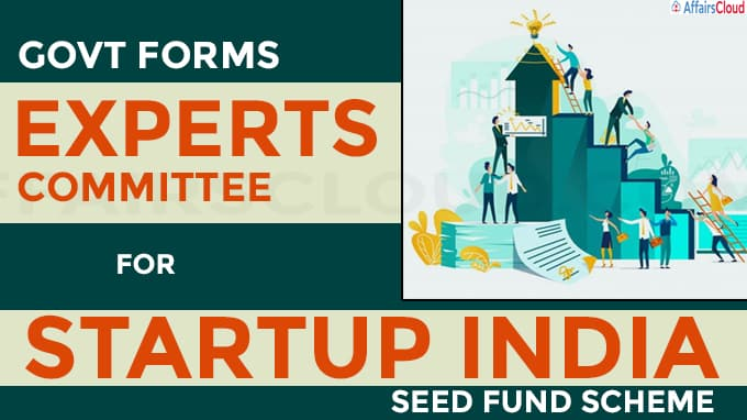 Govt forms experts committee for Startup India Seed Fund Scheme