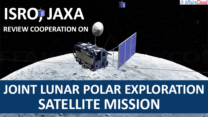 ISRO, JAXA review cooperation on joint lunar polar exploration satellite mission