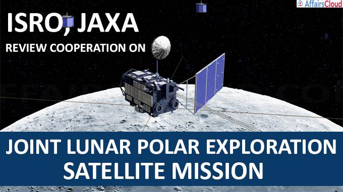 ISRO, JAXA review cooperation on joint lunar polar exploration satellite mission