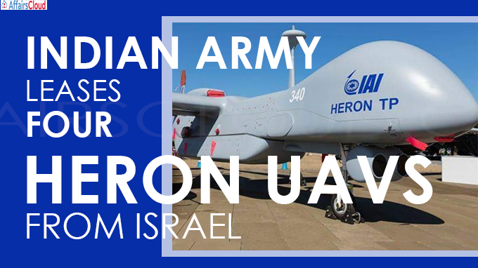 Indian Army leases four Heron UAVs from Israel