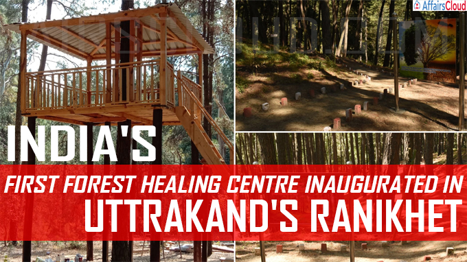 India's first forest healing centre inaugurated in Uttrakand's Ranikhet