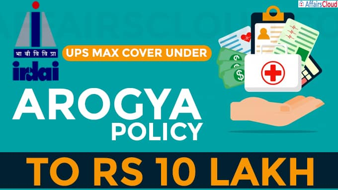 Irdai ups max cover under Arogya policy to Rs 10 lakh