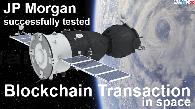 JP Morgan successfully tested a blockchain transaction in space using