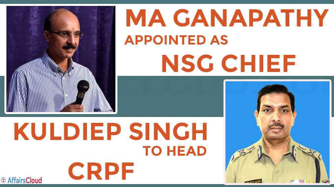 MA Ganapathy appointed NSG chief, Kuldiep Singh to head CRPF