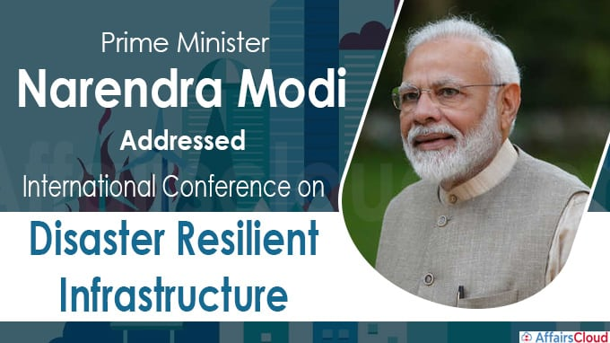 PM addresses International Conference on Disaster resilient Infrastructure