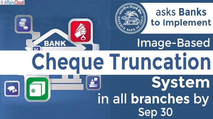 RBI asks banks to implement image-based Cheque Truncation System in all branches by Sep 30