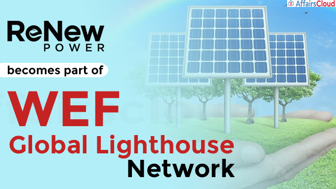 Renew Power becomes part of WEF Global Lighthouse Network