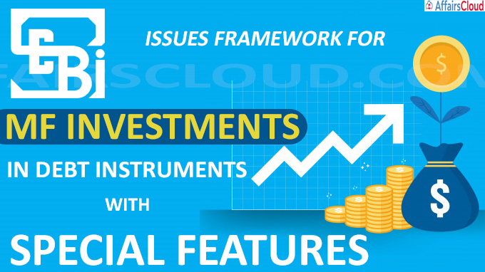 Sebi issues framework for MF investments in debt instruments with special features