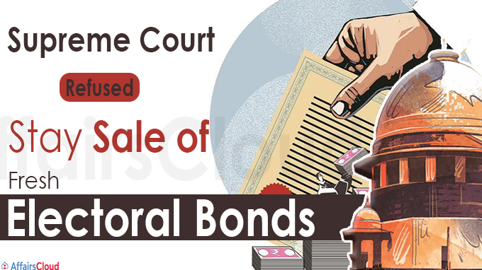 Supreme Court refuses to Stay Sale of Fresh Electoral Bonds