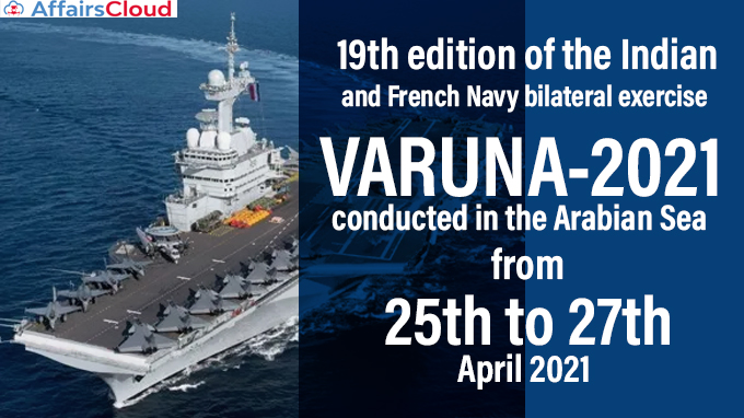 19th-edition-of-the-Indian-and-French-Navy-bilateral-exercise-'VARUNA-2021'-conducted-in-the-Arabian-Sea-from-25th-to-27th-April-2021