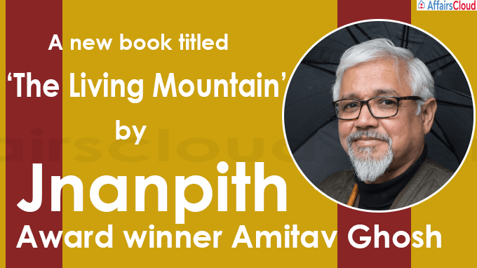 A new book titled 'The Living Mountain' by Jnanpith Award winner Amitav Ghosh
