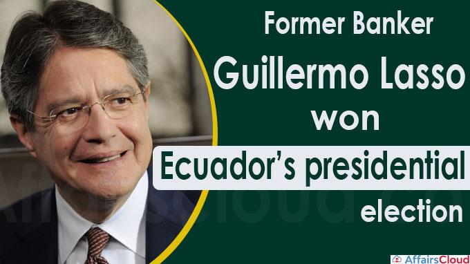 Former banker Guillermo Lasso won Ecuador's presidential election