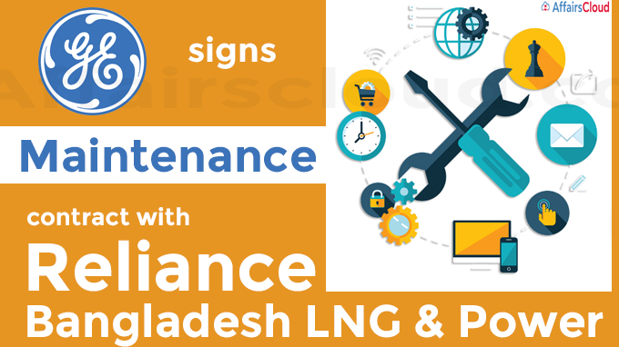 GE signs maintenance contract with Reliance Bangladesh LNG & Power