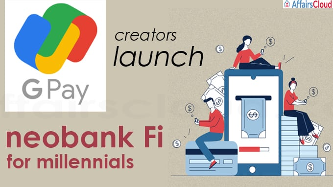Google Pay creators launch neobank Fi for millennials