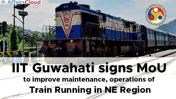 IIT-Guwahati-signs-MoU-to-improve-maintenance,-operations-of-train-running-in-NE-region