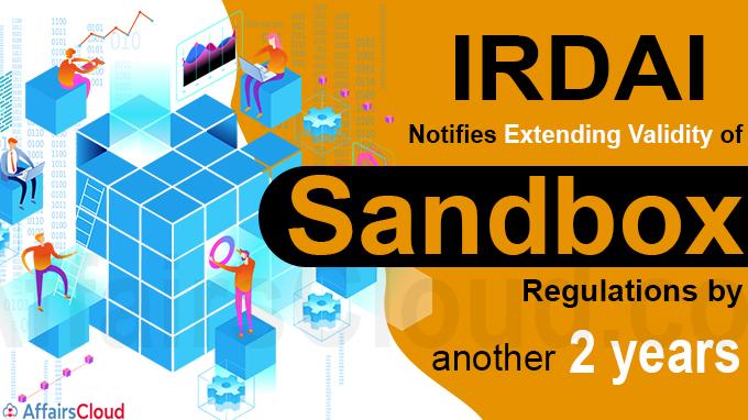 IRDAI notifies extending validity of sandbox