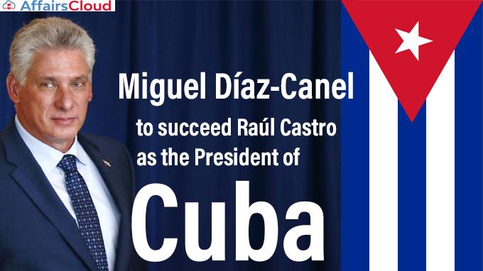 Miguel-Díaz-Canel-to-succeed-Raúl-Castro-as-the-President-of-Cuba