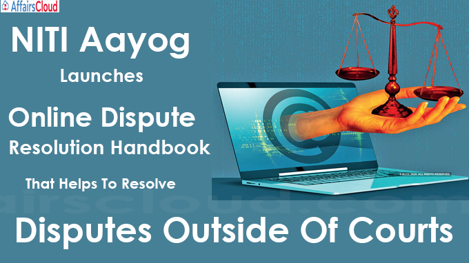 NITI Aayog Launches Online Dispute Resolution Handbook That Helps To Resolve Disputes Outside Of Courts