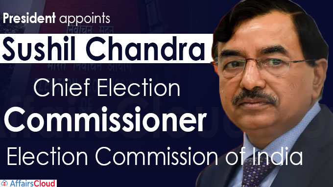 President appoints Sushil Chandra as the Chief Election Commissioner