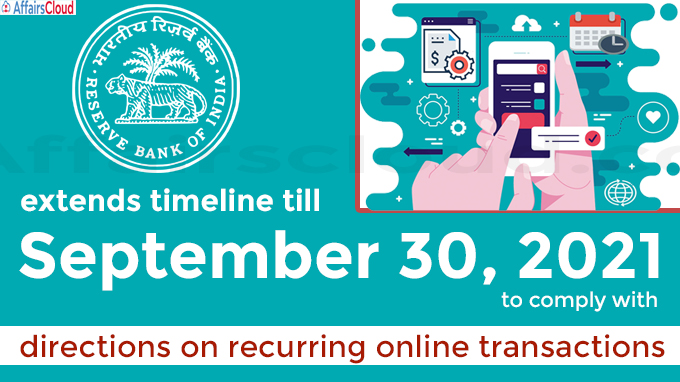 RBI extends timeline till September 30, 2021 to comply with directions on recurring online transactions