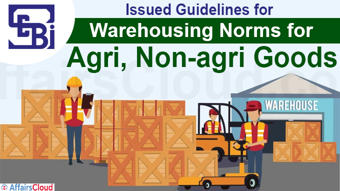 Sebi issues guidelines for warehousing norms for agri, non-agri goods