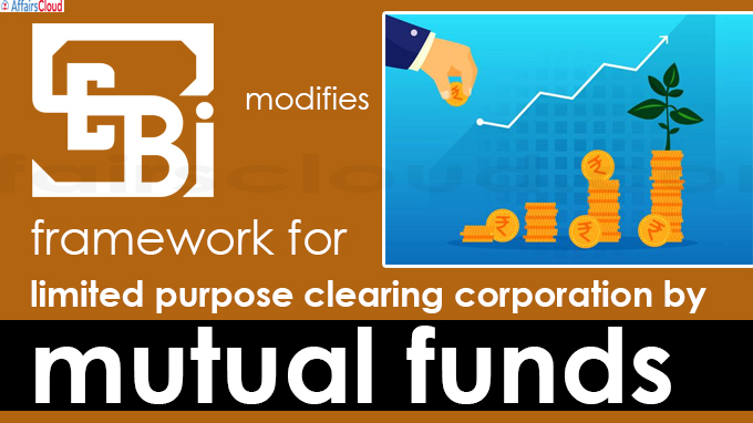 Sebi modifies framework for limited purpose clearing corporation by mutual funds