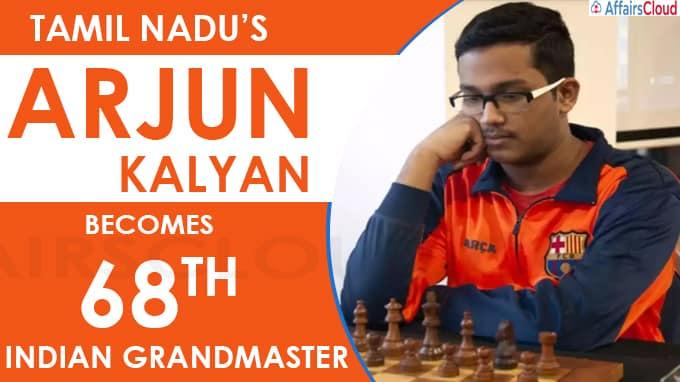 Tamil Nadu Arjun Kalyan becomes 68th Indian Grandmaster
