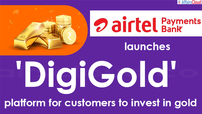 Airtel Payments Bank launches 'DigiGold' platform for customers to invest in gold