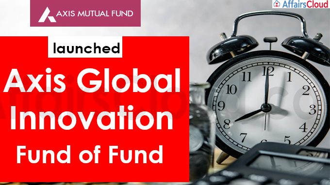 Axis Mutual Fund launches 'Axis Global Innovation Fund of Fund'