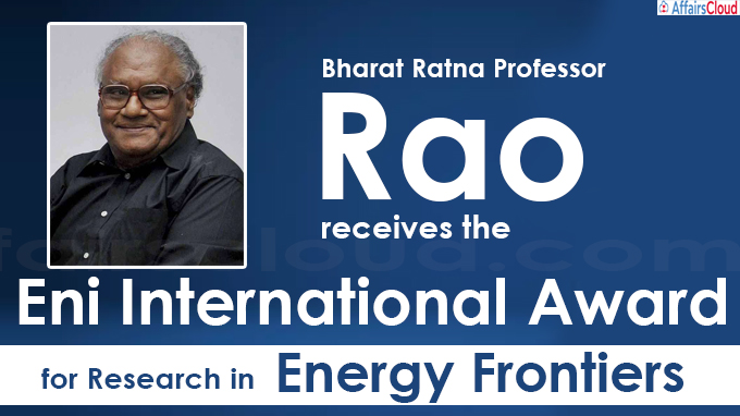 Bharat Ratna Professor Rao receives the Eni International Award for Research in Energy Frontiers