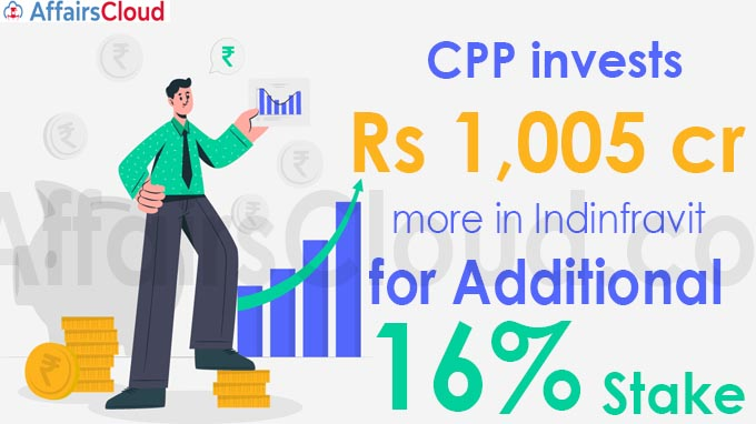 CPP invests Rs 1,005 cr more in Indinfravit for additional 16% stake