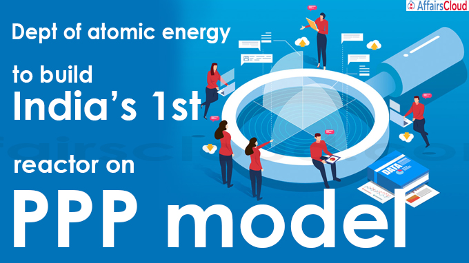 Dept of atomic energy to build India's 1st reactor on PPP model