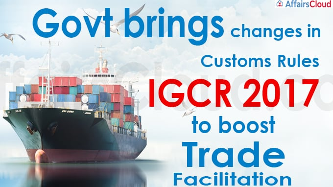 Govt brings changes in Customs Rules, IGCR 2017