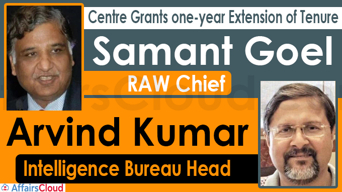 Govt extends tenure of RAW chief Samant Goel, Intelligence Bureau head Arvind Kumar by 1 year