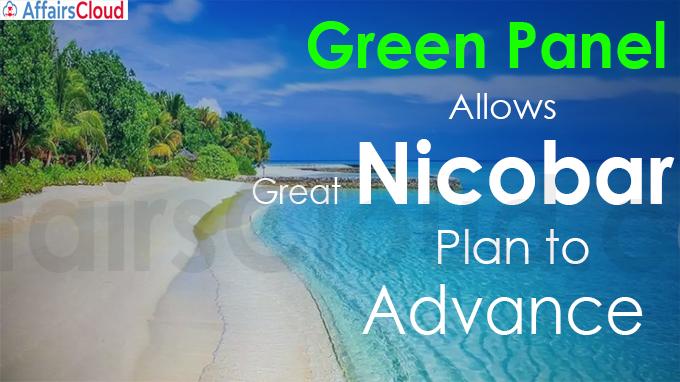 Green panel allows Great Nicobar plan to advance