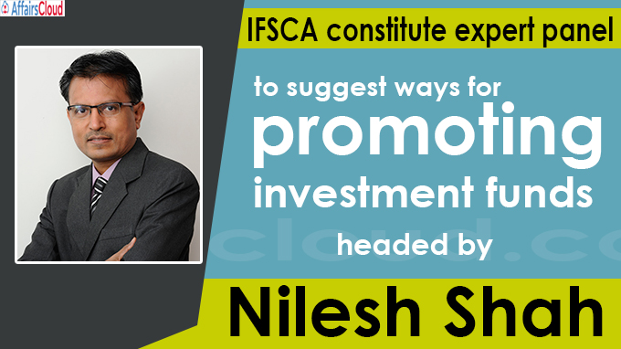 IFSCA constitute expert panel to suggest ways for promoting investment funds headed by Nilesh Shah