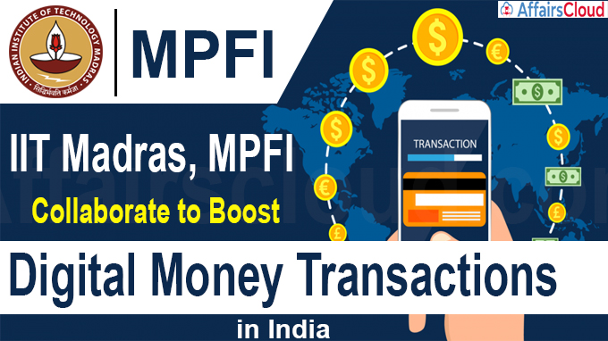 IIT Madras, MPFI collaborate to boost digital money transactions in India