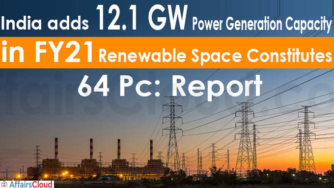 India adds 12-1 GW power generation capacity in FY21