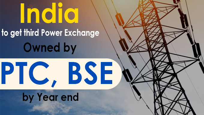 India to get third power exchange owned by PTC, BSE by year end